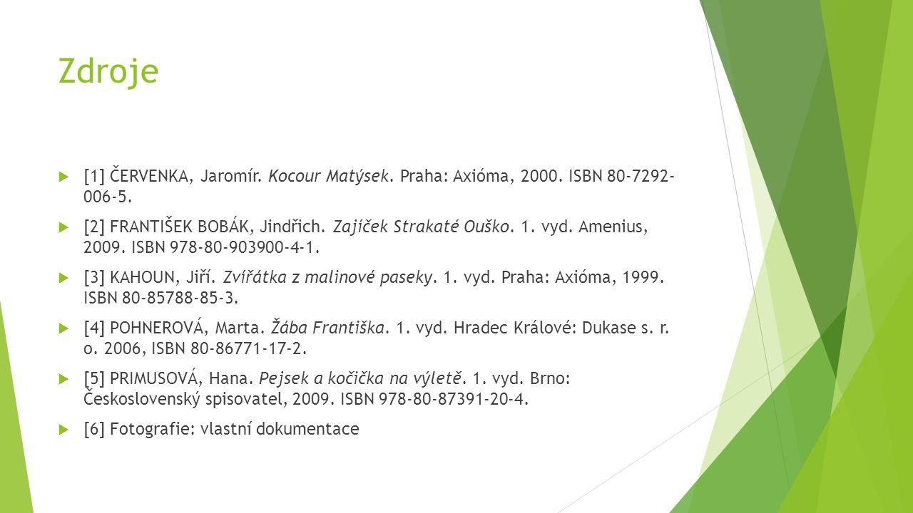 Zdroje [1] ČERVENKA, Jaromír. Kocour Matýsek. Praha: Axióma, 2000. ISBN 80-7292- 006-5.